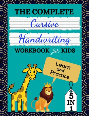 The Complete Cursive Handwriting Workbook For Kids: 5 in 1 Beginning Cursive Handwriting Practice To Learn Tracing Letter, Numbers, Words, Sentence & Cover Image