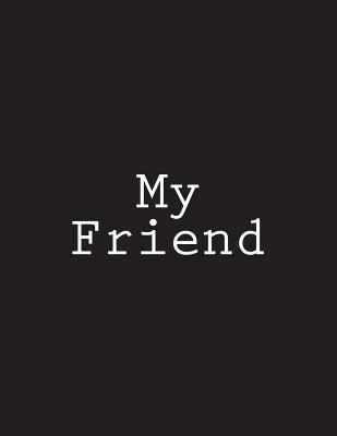 My Friend: Notebook Large Size 8.5 x 11 Ruled 150 Pages Cover Image