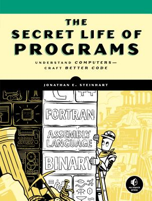 The Secret Life of Programs: Understand Computers -- Craft Better Code Cover Image