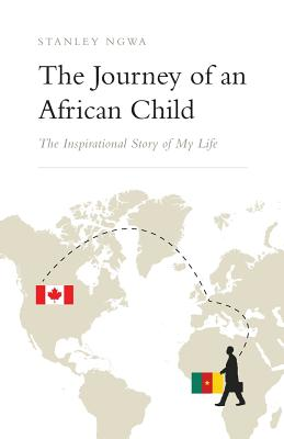 The Journey of an African Child: The Inspirational Story of My Life Cover Image