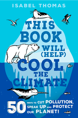 This Book Will (Help) Cool the Climate: 50 Ways to Cut Pollution and Protect Our Planet! Cover Image