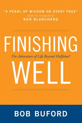 Finishing Well: The Adventure of Life Beyond Halftime Cover Image