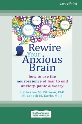 Rewire Your Anxious Brain: How to Use the Neuroscience of Fear to End Anxiety, Panic and Worry (16pt Large Print Edition) Cover Image