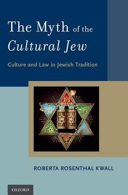 The Myth of the Cultural Jew: Culture and Law in Jewish Tradition Cover Image