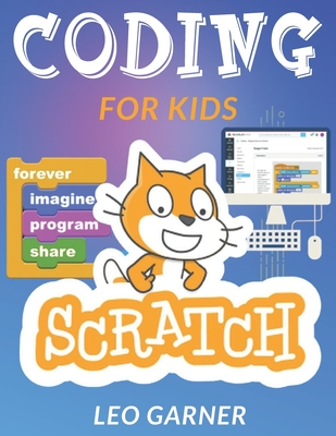 Coding for Kids Scratch: The Ultimate Guide for Kids to Learn Computer Coding, Make Animations and Design Awesome Projects. Coding for kids cre Cover Image
