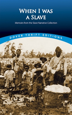 When I Was a Slave: Memoirs from the Slave Narrative Collection (Dover Thrift Editions) Cover Image