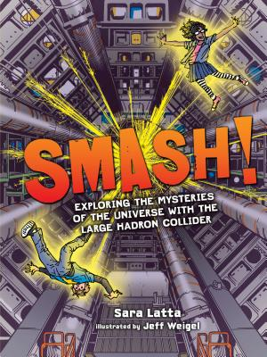 Smash!: Exploring the Mysteries of the Universe with the Large Hadron Collider Cover Image