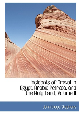 Incidents of Travel in Egypt, Arabia Petraba, and the Holy Land, Volume II Cover Image