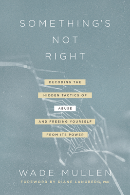 Something's Not Right: Decoding the Hidden Tactics of Abuse--And Freeing Yourself from Its Power Cover Image