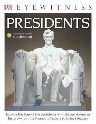 DK Eyewitness Books: Presidents: Explore the Lives of the Presidents Who Shaped American History from the Foundin from the Founding Fathers to Today's Leaders Cover Image
