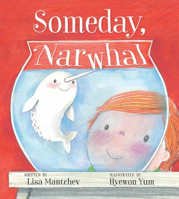 Someday, a Narwhal by Lisa Mantchev
