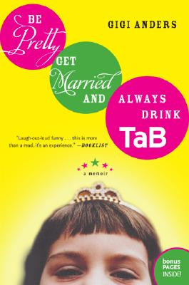 Be Pretty, Get Married, and Always Drink Tab: A Memoir Cover Image