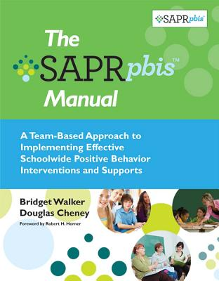 The SAPR-PBIS Manual: A Team-Based Approach to Implementing Effective Schoolwide Positive Behavior Interventions and Supports Cover Image