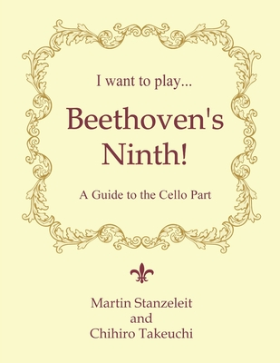 I Want to Play ... Beethoven's Ninth!: A Guide to the Cello Part Cover Image
