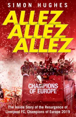 Allez Allez Allez: The Inside Story of the Resurgence of Liverpool FC, Champions of Europe 2019 Cover Image