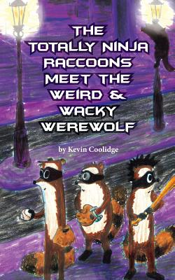 The Totally Ninja Raccoons Meet the Weird & Wacky Werewolf Cover Image