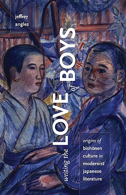 Writing the Love of Boys: Origins of Bishonen Culture in Modernist Japanese Literature Cover Image