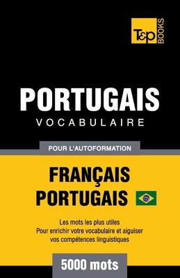 Portugais Vocabulaire - Français-Portugais Brésilien - pour l'autoformation - 5000 mots: Les mots les plus utiles - Pour enrichir votre vocabulaire et (French Collection #246) Cover Image