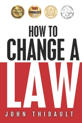 How to Change a Law: The intelligent consumer's 7-step guide. Improve your community, influence your country, impact the world. Cover Image
