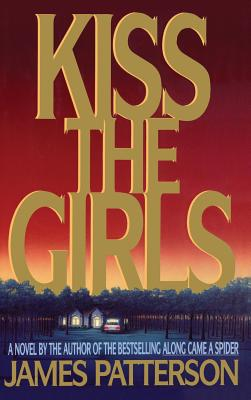 Kiss the Girls: A Novel by the Author of the Bestselling Along Came a Spider (Alex Cross #2) Cover Image