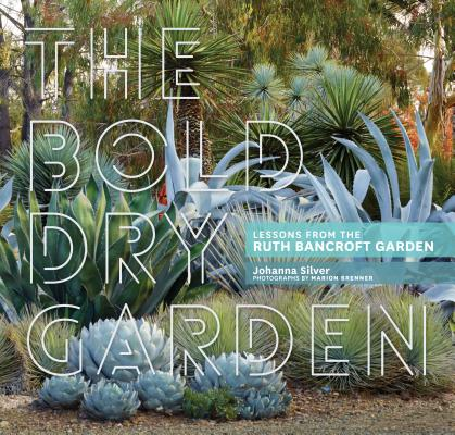 The Bold Dry Garden: Lessons from the Ruth Bancroft Garden Cover Image