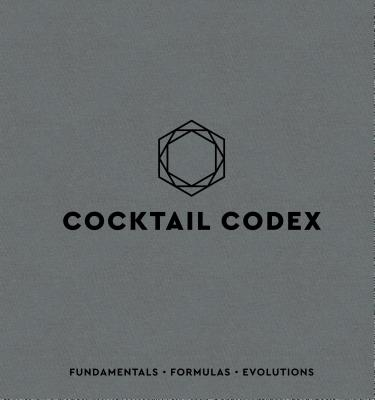 Cocktail Codex: Fundamentals, Formulas, Evolutions Cover Image