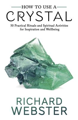 How to Use a Crystal: 50 Practical Rituals and Spiritual Activities for Inspiration and Well-Being Cover Image