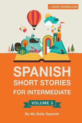 Spanish: Short Stories for Intermediate Level Vol 3: Improve your Spanish listening comprehension skills with ten Spanish stori (Spanish Short Stories #3) Cover Image
