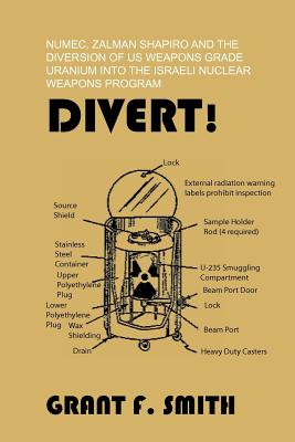 Divert!: Numec, Zalman Shapiro and the Diversion of Us Weapons Grade Uranium Into the Israeli Nuclear Weapons Program Cover Image
