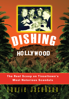 Dishing Hollywood: The Real Scoop on Tinseltown's Most Notorious Scandals Cover Image