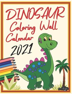 Dinosaur Coloring Wall Calender 2021: Kids Calendar: 12 Month Calendar Pages and Cute Dinosaur Coloring Pictures for Kids Cover Image