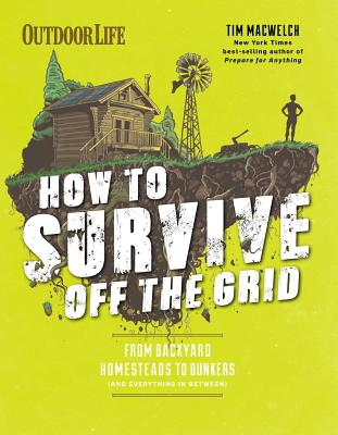 How to Survive Off the Grid: From Backyard Homesteads to Bunkers (and Everything in Between) Cover Image
