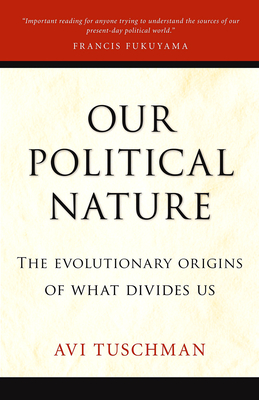 Our Political Nature: The Evolutionary Origins of What Divides Us Cover Image