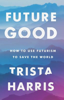 Futuregood: How to Use Futurism to Save the World Cover Image