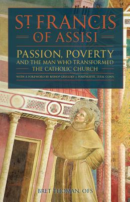 St. Francis of Assisi: Passion, Poverty, and the Man Who Transformed the Catholic Church. Cover Image