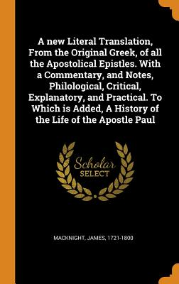 Cover for A New Literal Translation, from the Original Greek, of All the Apostolical Epistles. with a Commentary, and Notes, Philological, Critical, Explanatory