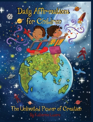 Daily Affirmations for Children: The Unlimited Power of Creation Cover Image
