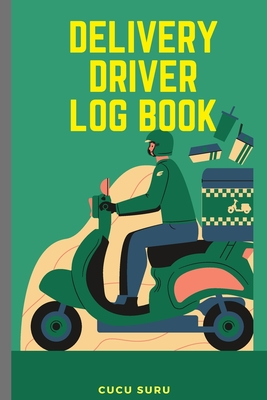 Delivery Driver Log Book: Journal for Business, Keep Track Of Tips And Type, Mileage and Time, Inspection Report, Daily Recap, Daily Tracking Mi Cover Image