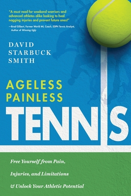 Ageless Painless Tennis: Free Yourself from Pain, Injuries, and Limitations & Unlock Your Athletic Potential Cover Image