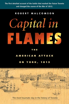 Capital in Flames: The American Attack on York, 1813 Cover Image