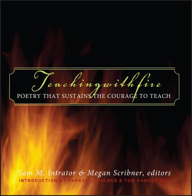 Teaching with Fire: Poetry That Sustains the Courage to Teach Cover Image