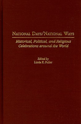 National Days/National Ways: Historical, Political, and Religious Celebrations Around the World Cover Image