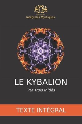 Le Kybalion - Texte intégral: Étude de la philosophie hermétique de l'ancienne Égypte et de l'ancienne Grèce par Trois Initiés Cover Image