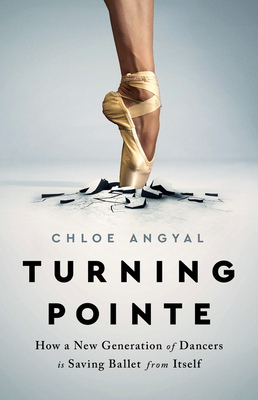 Turning Pointe: How a New Generation of Dancers Is Saving Ballet from Itself Cover Image