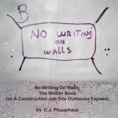 No Writing on Walls: The Shitter Book (or a Construction Job Site Outhouse Epose') Cover Image