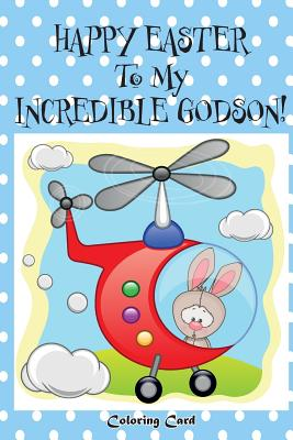 Happy Easter To My Incredible Godson! (Coloring Card): (Personalized Card) Easter Messages, Wishes, & Greetings for Children! Cover Image