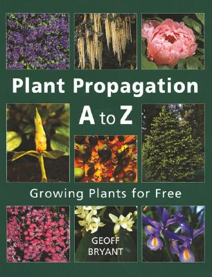 Plant Propagation A to Z: Growing Plants for Free Cover Image