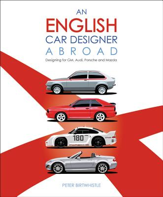 An English Car Designer Abroad: Designing for GM, Audi, Porsche and Mazda Cover Image