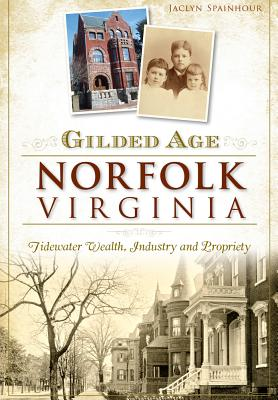Gilded Age Norfolk, Virginia: Tidewater Wealth, Industry and Propriety Cover Image