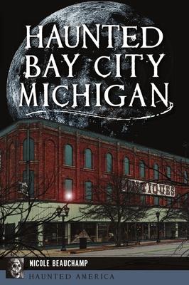 Haunted Bay City, Michigan Cover Image